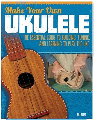 Make Your Own Ukulele by Bill Plant