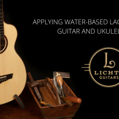 Applying Water-Based Lacquer Finish to Guitars and Ukuleles